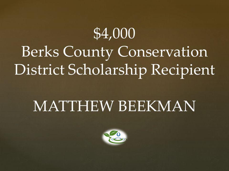 $4,000 Berks County Conservation District Scholarship Recipient MATTHEW BEEKMAN