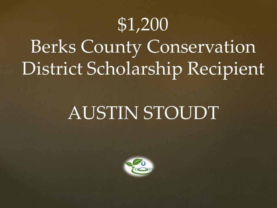 $1,200 Berks County Conservation District Scholarship Recipient AUSTIN STOUDT