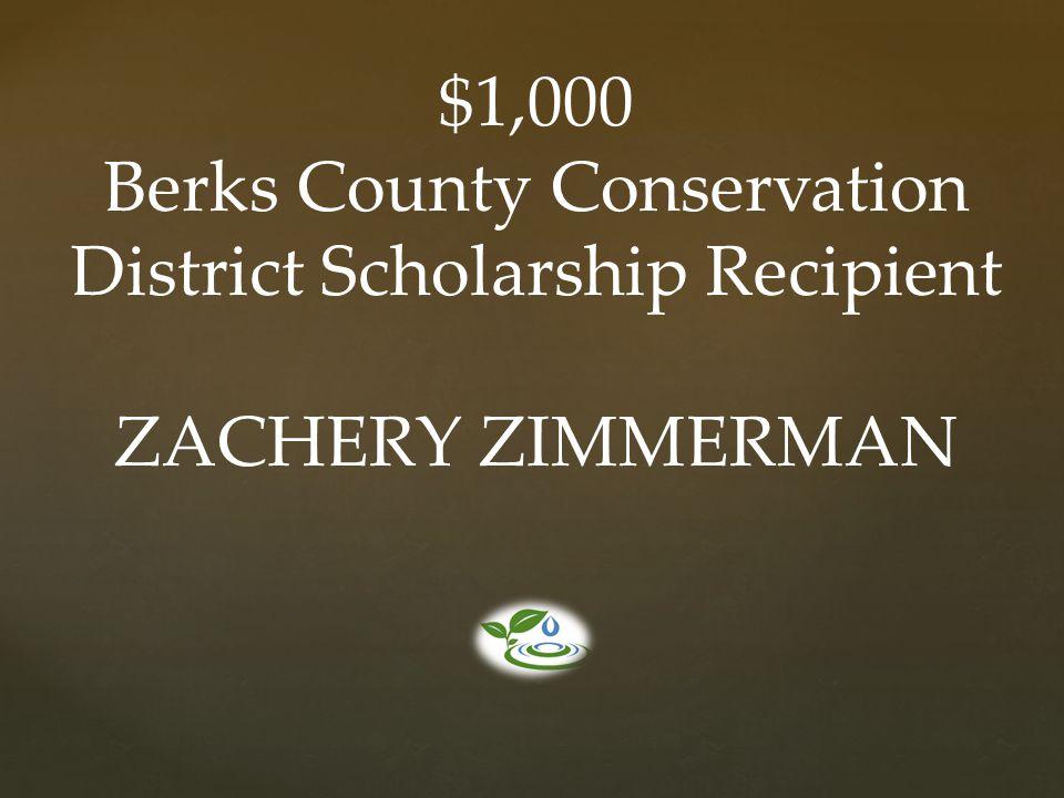 $1,000 Berks County Conservation District Scholarship Recipient ZACHERY ZIMMERMAN