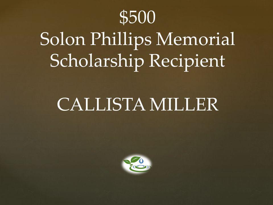 $500 Solon Phillips Memorial Scholarship Recipient CALLISTA MILLER