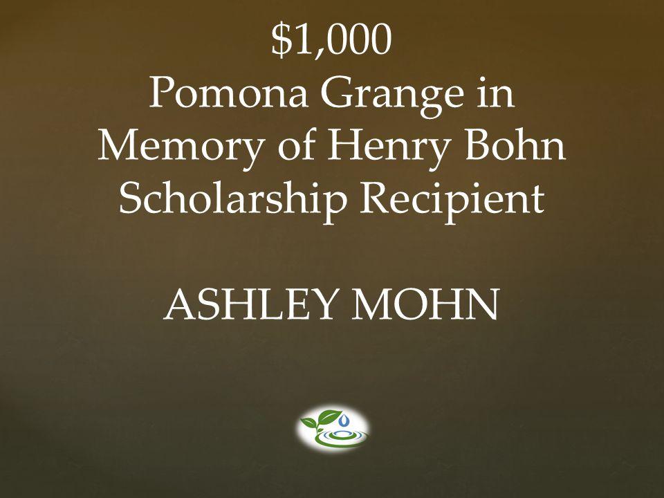 $1,000 Pomona Grange in Memory of Henry Bohn Scholarship Recipient ASHLEY MOHN