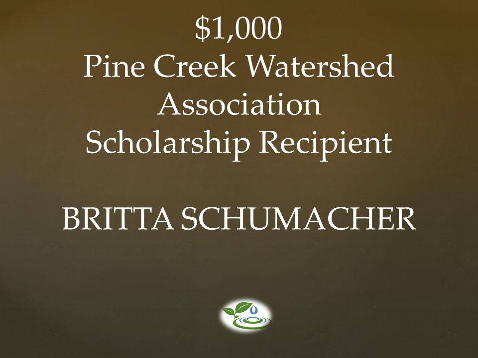 $1,000 Pine Creek Watershed Association Scholarship Recipient BRITTA SCHUMACHER