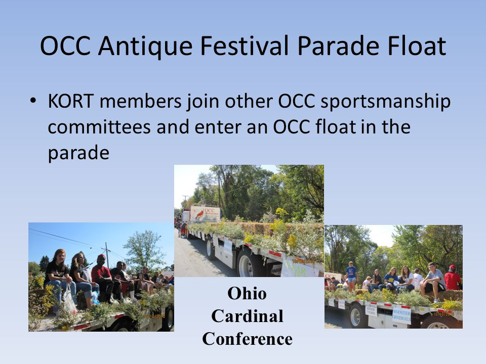 OCC Antique Festival Parade Float KORT members join other OCC sportsmanship committees and enter an OCC float in the parade Ohio Cardinal Conference