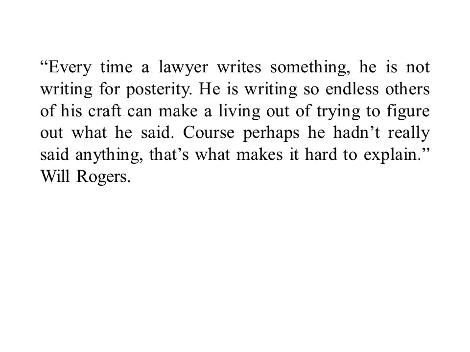 Every time a lawyer writes something, he is not writing for posterity.