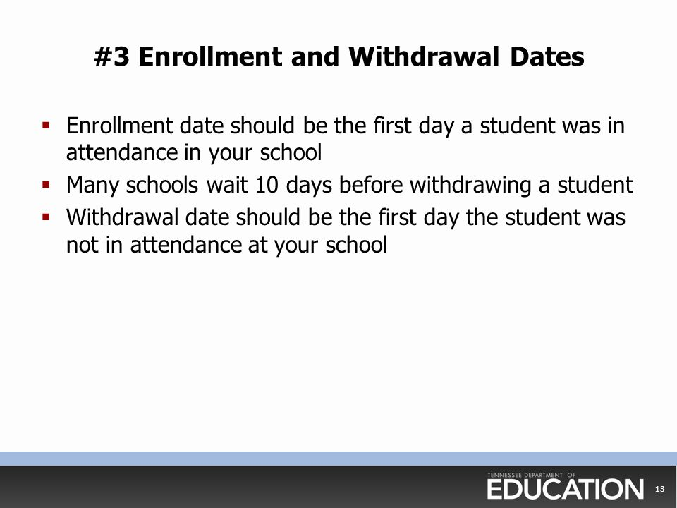 #3 Enrollment and Withdrawal Dates  Enrollment date should be the first day a student was in attendance in your school  Many schools wait 10 days be