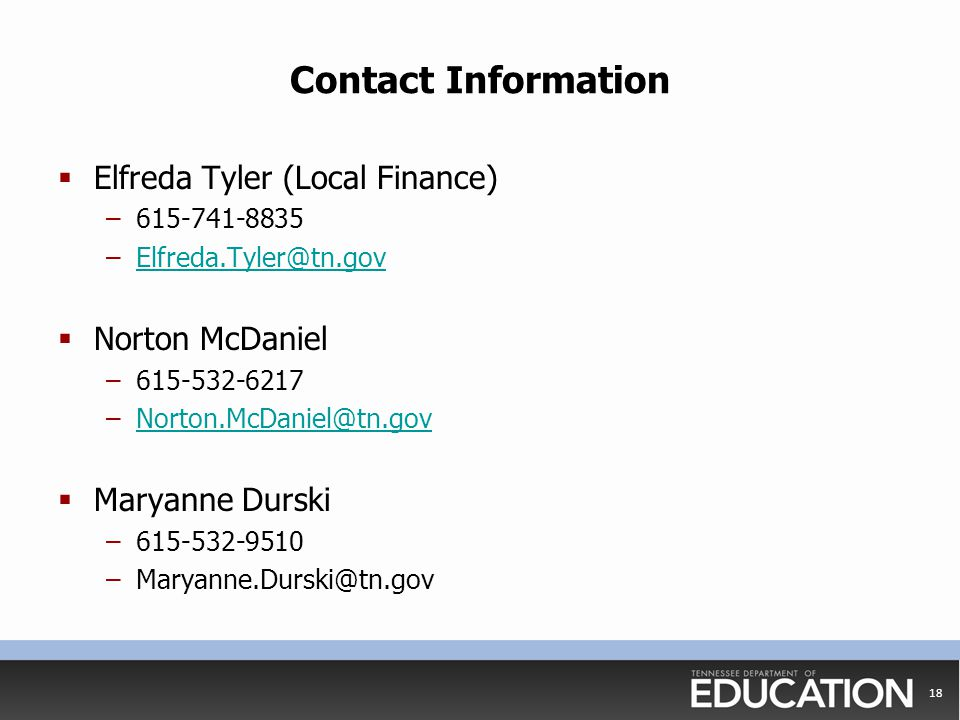 Contact Information  Elfreda Tyler (Local Finance) –615-741-8835 –Elfreda.Tyler@tn.govElfreda.Tyler@tn.gov  Norton McDaniel –615-532-6217 –Norton.Mc