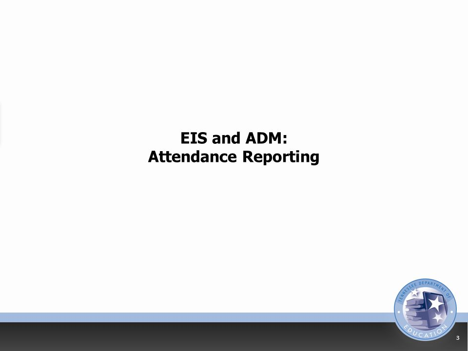 EIS and ADM: Attendance Reporting 3