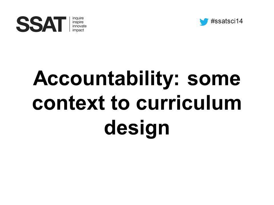 Accountability: some context to curriculum design #ssatsci14