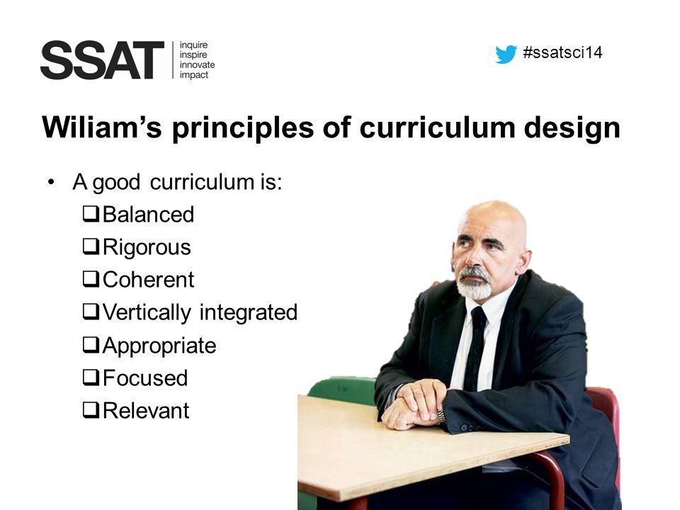 A good curriculum is:  Balanced  Rigorous  Coherent  Vertically integrated  Appropriate  Focused  Relevant Wiliam's principles of curriculum de