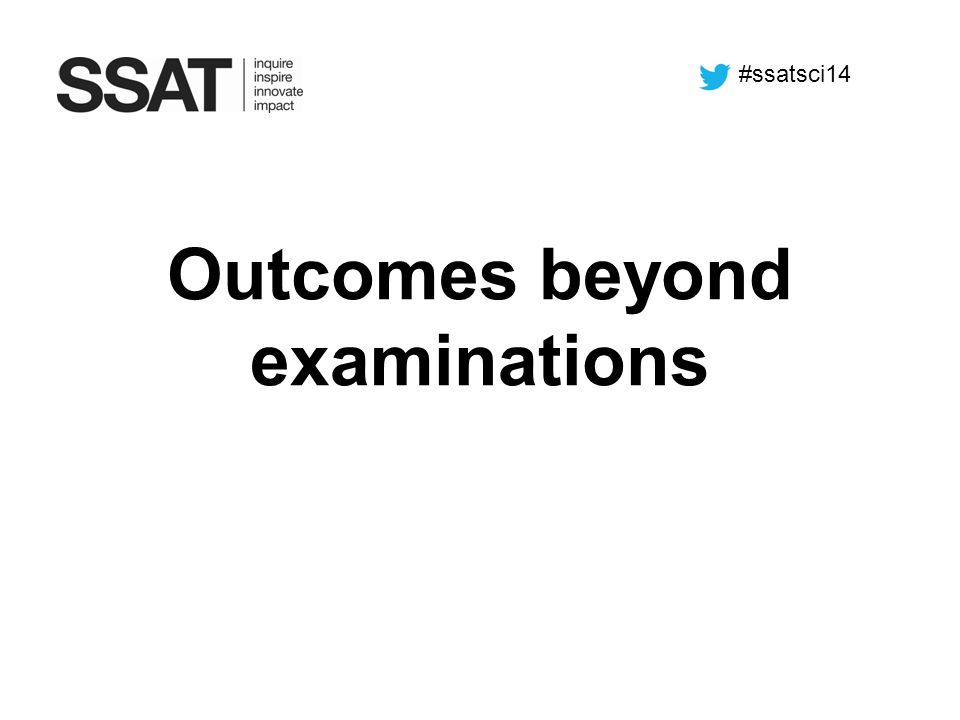 Outcomes beyond examinations #ssatsci14