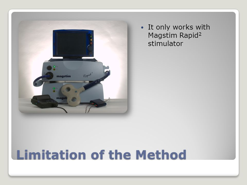 Limitation of the Method It only works with Magstim Rapid 2 stimulator