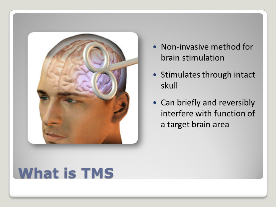 What is TMS Non-invasive method for brain stimulation Stimulates through intact skull Can briefly and reversibly interfere with function of a target brain area