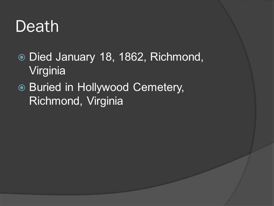 Death  Died January 18, 1862, Richmond, Virginia  Buried in Hollywood Cemetery, Richmond, Virginia