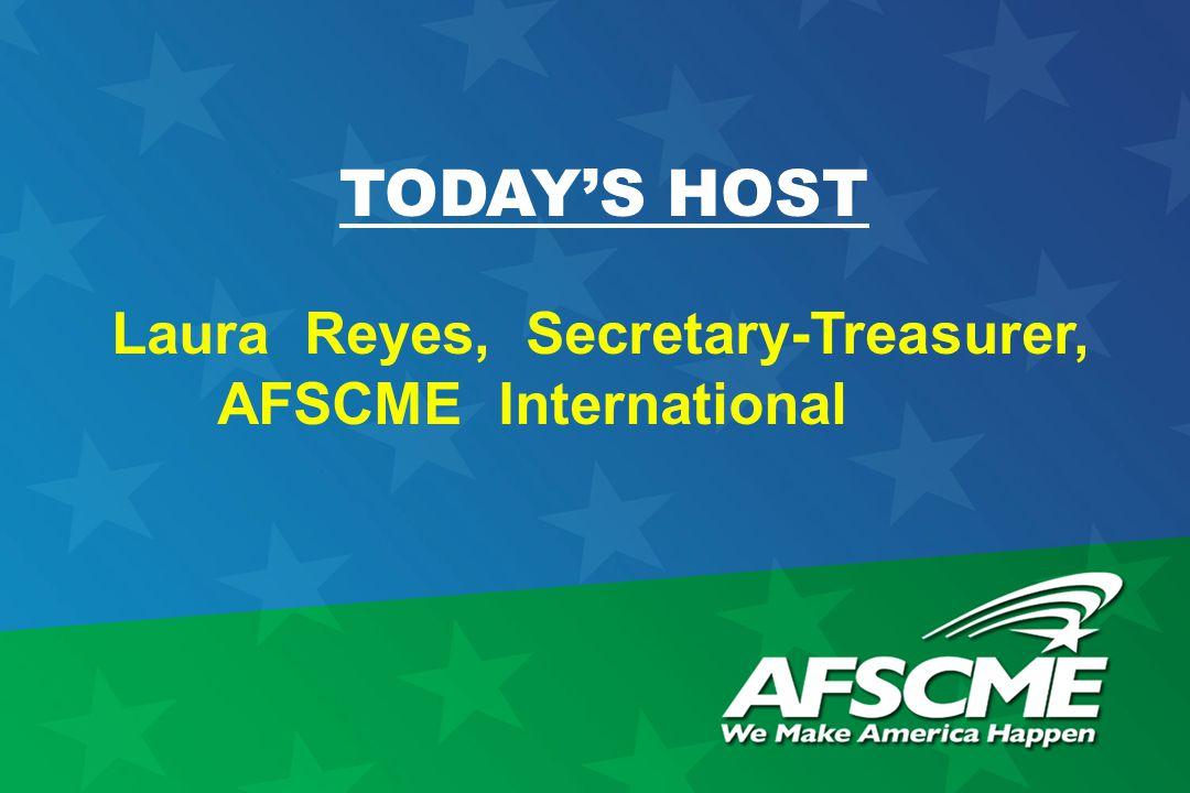 TODAY'S HOST Laura Reyes, Secretary-Treasurer, AFSCME International