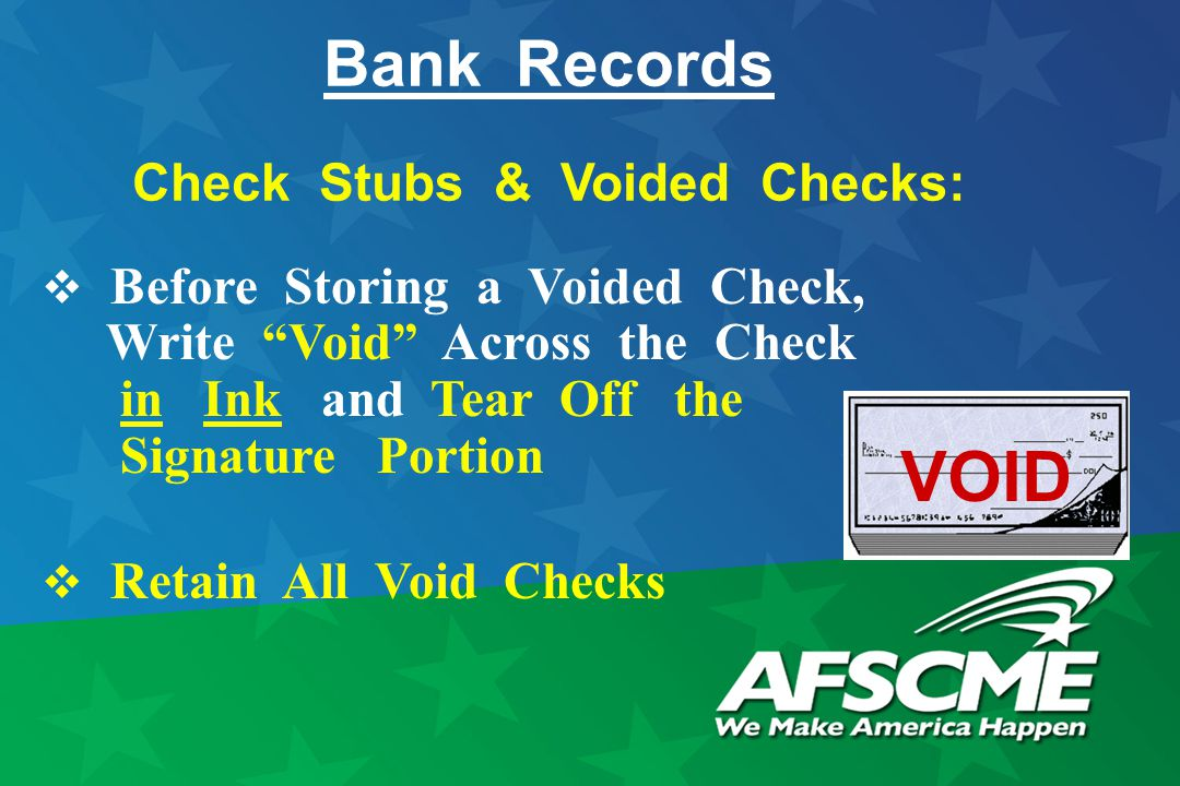 Bank Records Check Stubs & Voided Checks:  Before Storing a Voided Check, Write Void Across the Check in Ink and Tear Off the Signature Portion  Retain All Void Checks VOID