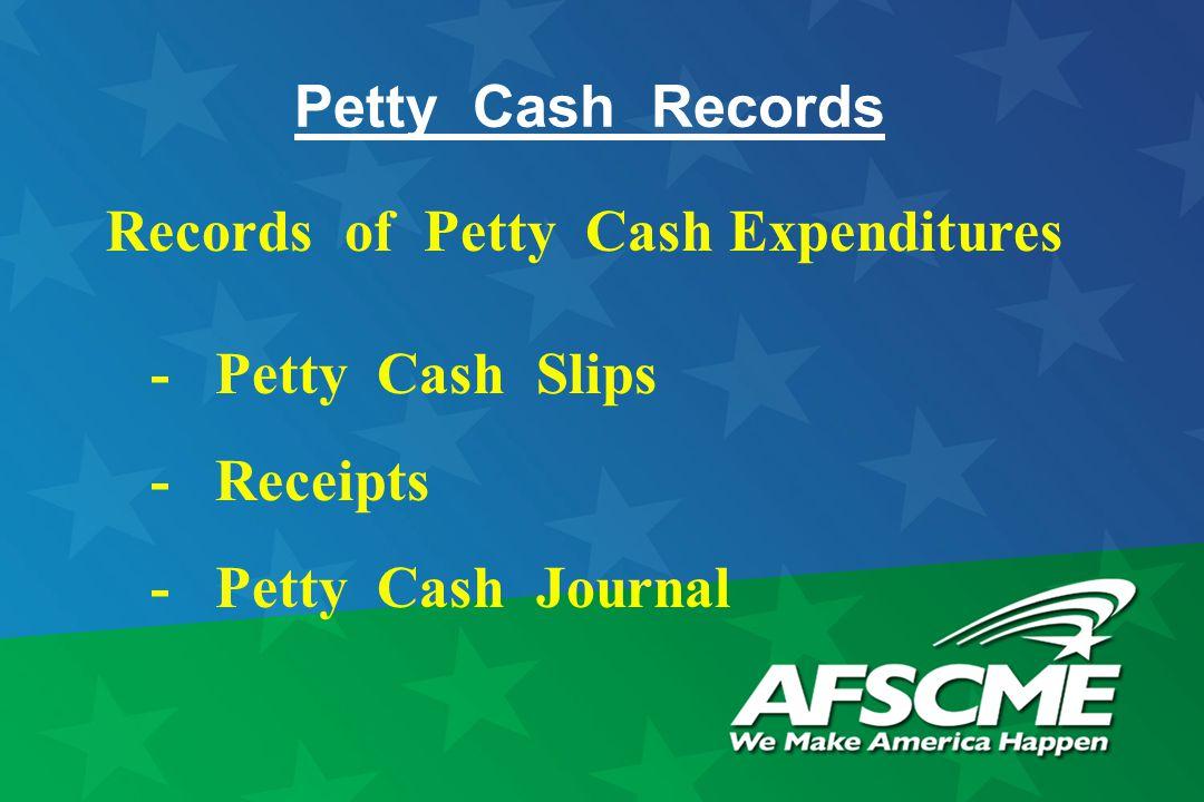Petty Cash Records Records of Petty Cash Expenditures - Petty Cash Slips - Receipts - Petty Cash Journal