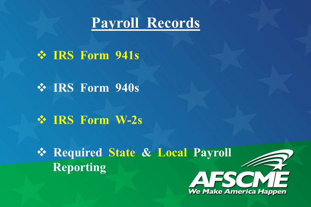 Payroll Records  IRS Form 941s  IRS Form 940s  IRS Form W-2s  Required State & Local Payroll Reporting