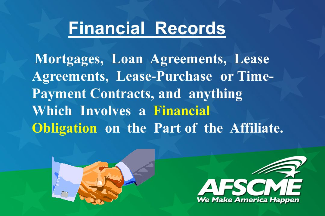 Financial Records Mortgages, Loan Agreements, Lease Agreements, Lease-Purchase or Time- Payment Contracts, and anything Which Involves a Financial Obligation on the Part of the Affiliate.