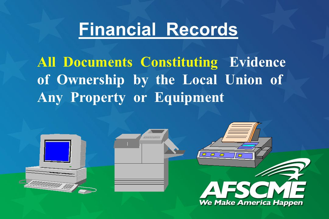 Financial Records All Documents Constituting Evidence of Ownership by the Local Union of Any Property or Equipment
