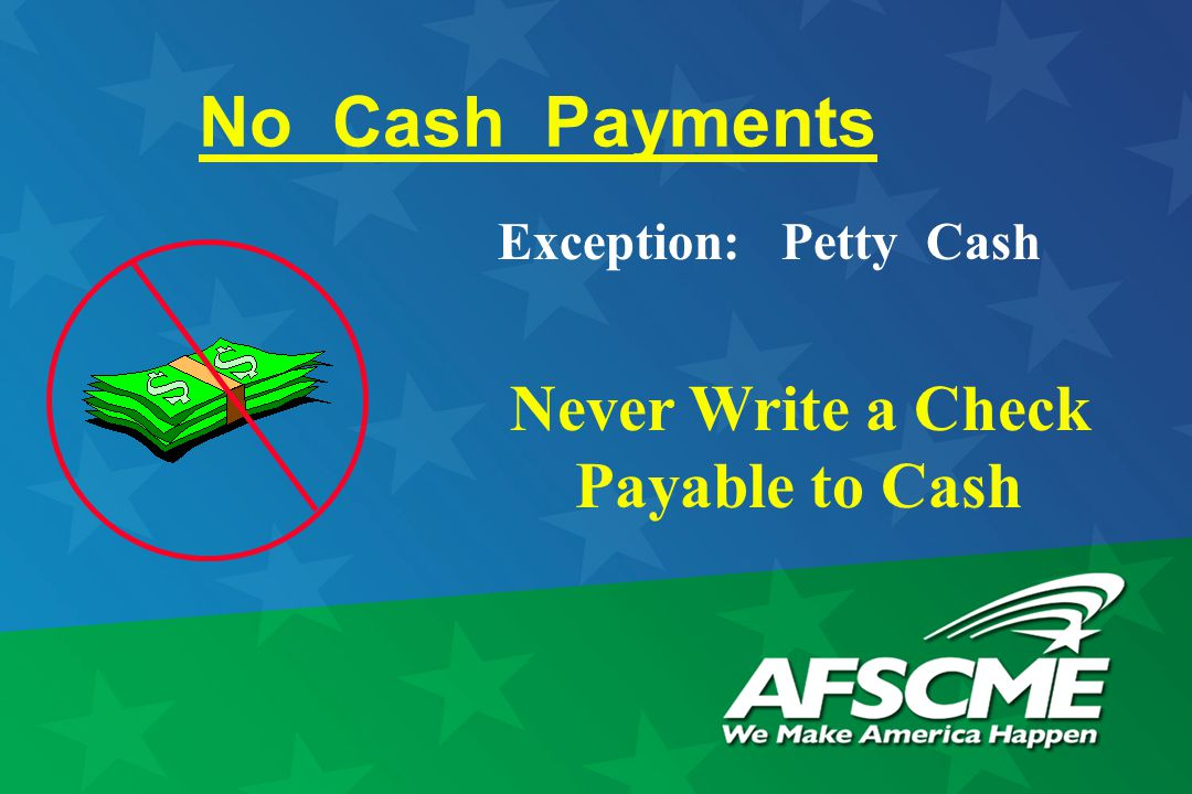 No Cash Payments Exception: Petty Cash Never Write a Check Payable to Cash
