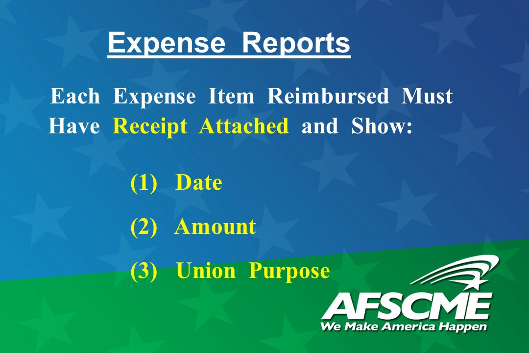 Expense Reports Each Expense Item Reimbursed Must Have Receipt Attached and Show: (1) Date (2) Amount (3) Union Purpose