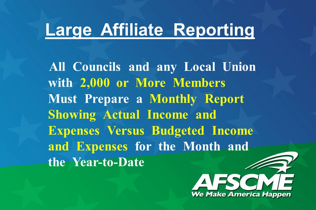 All Councils and any Local Union with 2,000 or More Members Must Prepare a Monthly Report Showing Actual Income and Expenses Versus Budgeted Income and Expenses for the Month and the Year-to-Date Large Affiliate Reporting