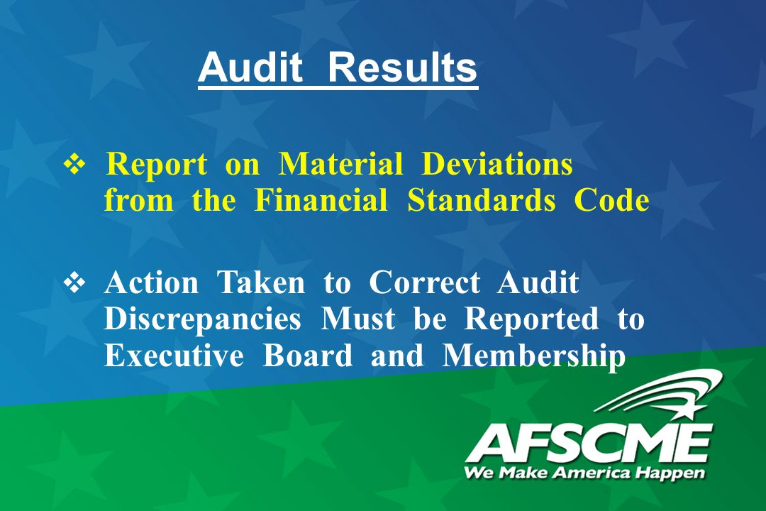 Audit Results  Report on Material Deviations from the Financial Standards Code  Action Taken to Correct Audit Discrepancies Must be Reported to Executive Board and Membership