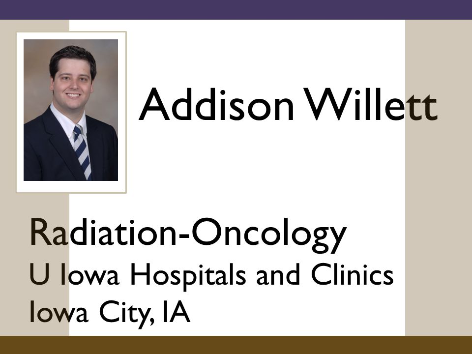Addison Willett Radiation-Oncology U Iowa Hospitals and Clinics Iowa City, IA
