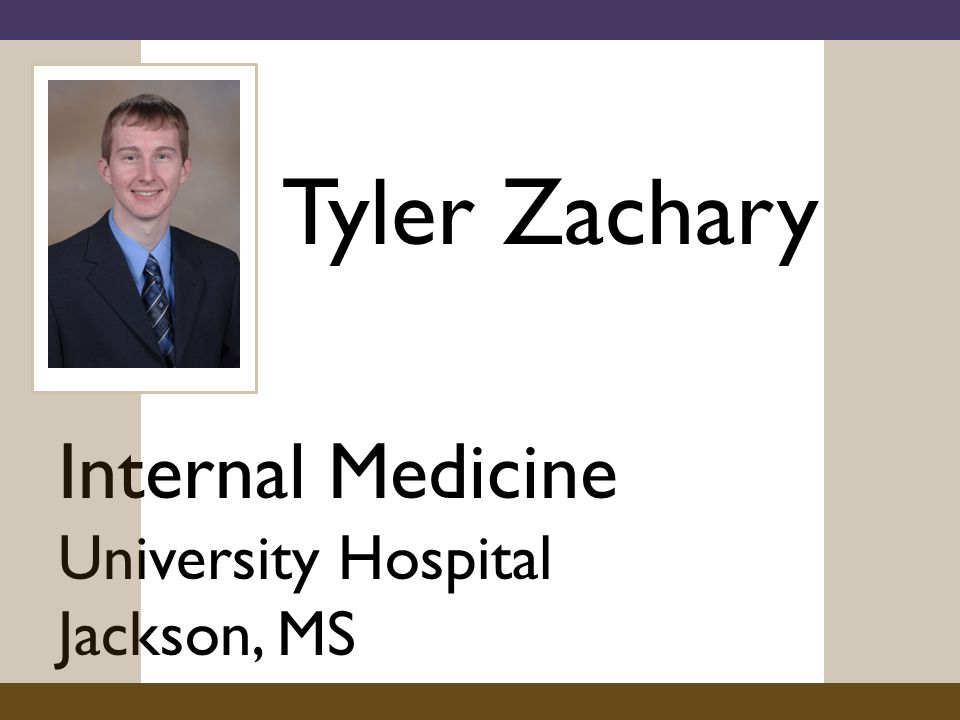 Tyler Zachary Internal Medicine University Hospital Jackson, MS