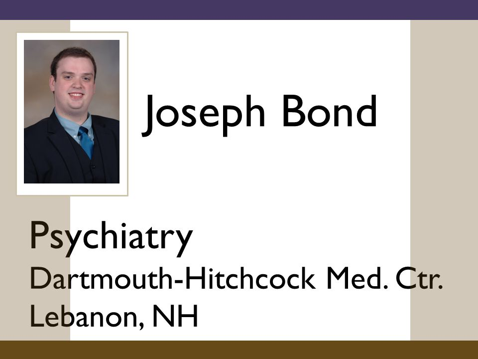 Joseph Bond Psychiatry Dartmouth-Hitchcock Med. Ctr. Lebanon, NH
