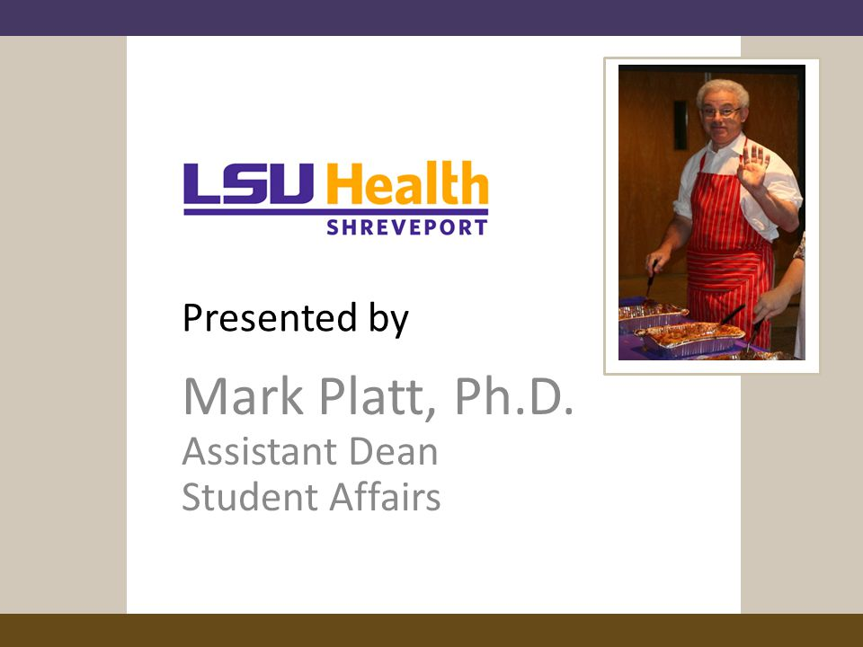 Presented by Mark Platt, Ph.D. Assistant Dean Student Affairs