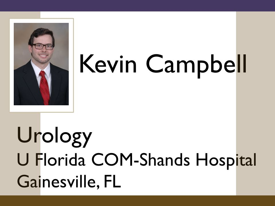 Kevin Campbell Urology U Florida COM-Shands Hospital Gainesville, FL