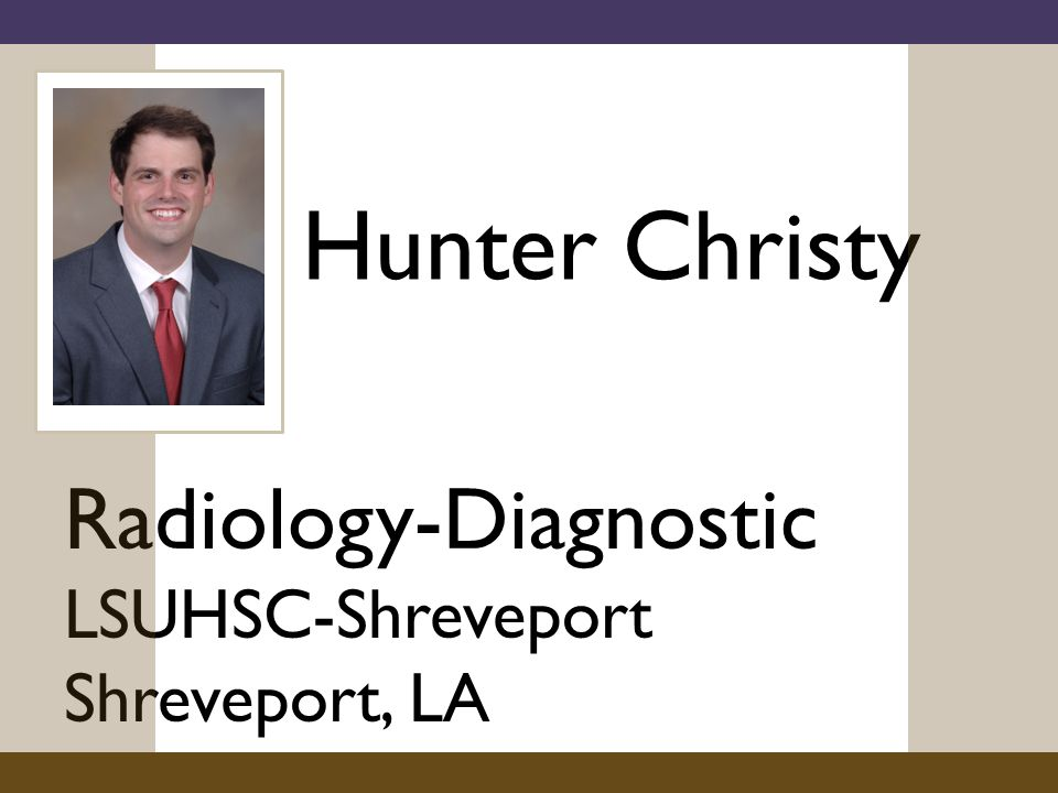 Hunter Christy Radiology-Diagnostic LSUHSC-Shreveport Shreveport, LA