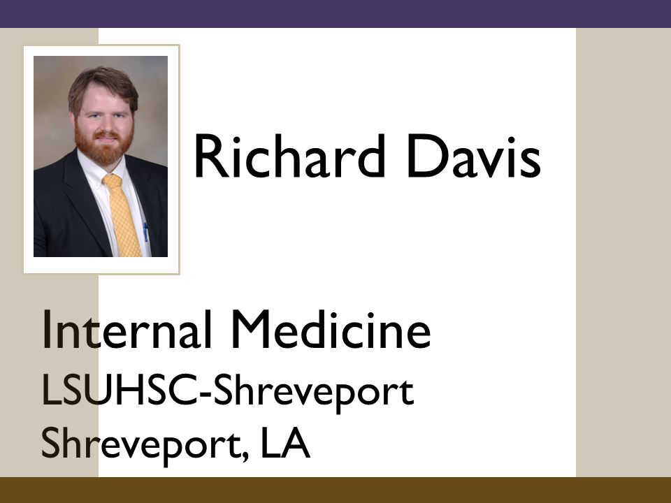 Richard Davis Internal Medicine LSUHSC-Shreveport Shreveport, LA