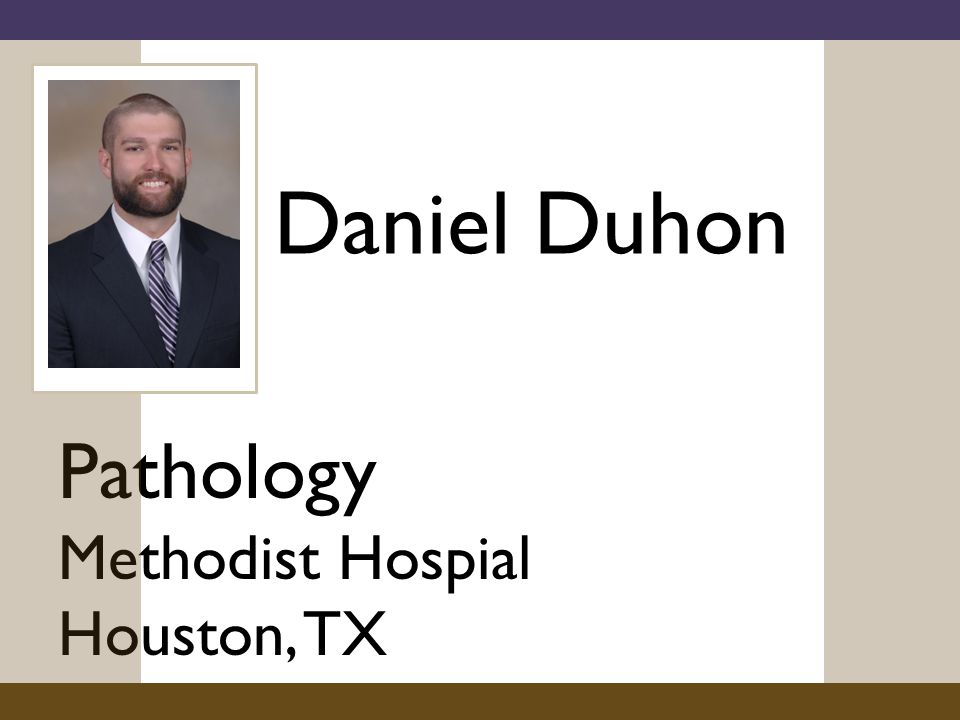 Daniel Duhon Pathology Methodist Hospial Houston, TX