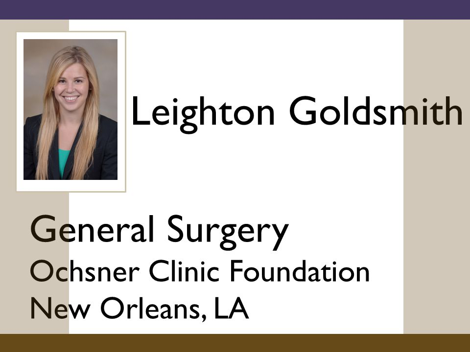 Leighton Goldsmith General Surgery Ochsner Clinic Foundation New Orleans, LA