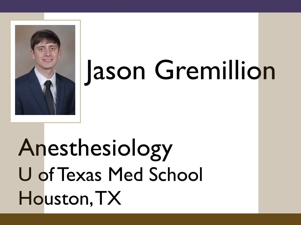 Jason Gremillion Anesthesiology U of Texas Med School Houston, TX