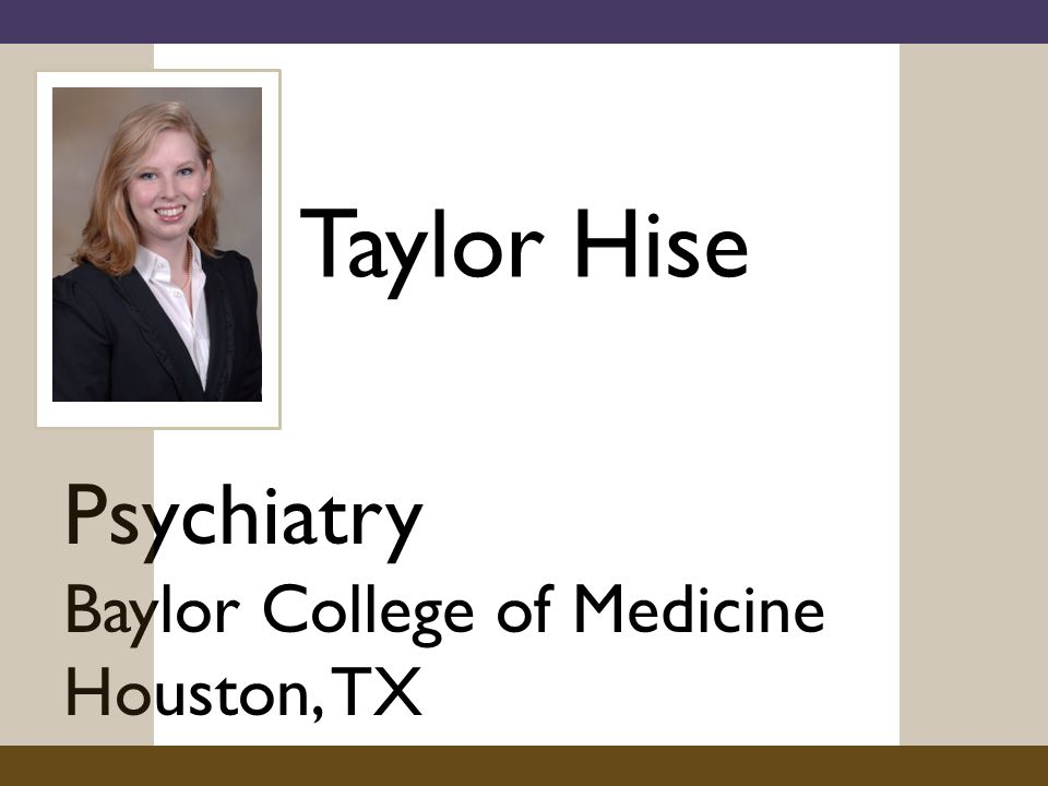 Taylor Hise Psychiatry Baylor College of Medicine Houston, TX