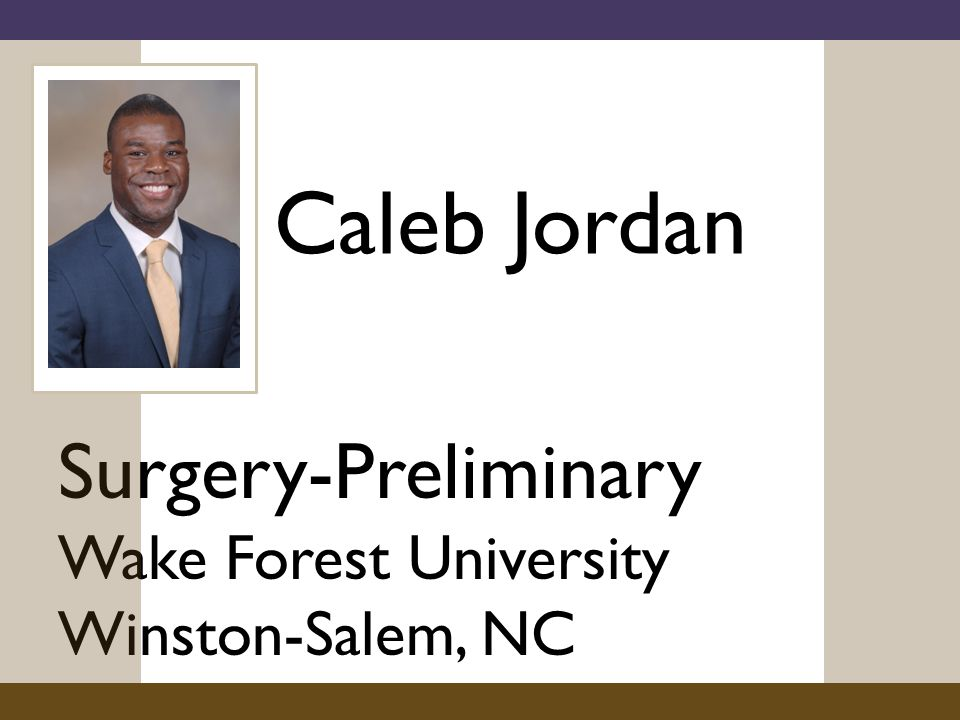 Caleb Jordan Surgery-Preliminary Wake Forest University Winston-Salem, NC
