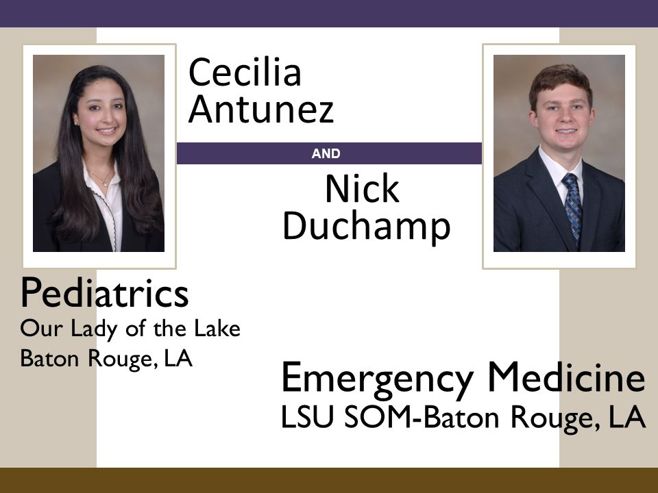 AND Pediatrics Our Lady of the Lake Baton Rouge, LA Cecilia Antunez Nicholas Duchamp Emergency Medicine LSU SOM-Baton Rouge, LA Nick Duchamp