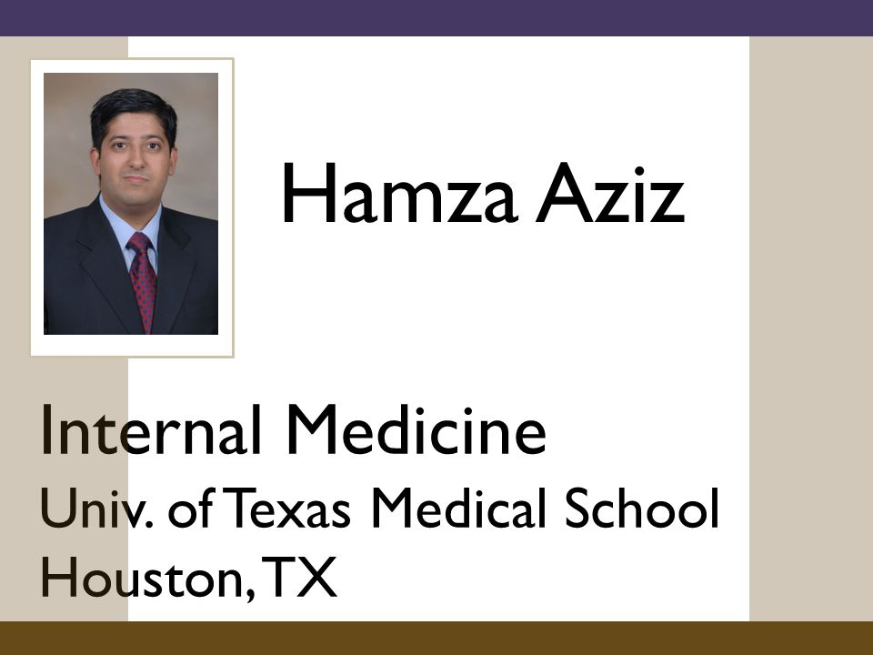 Hamza Aziz Internal Medicine Univ. of Texas Medical School Houston, TX