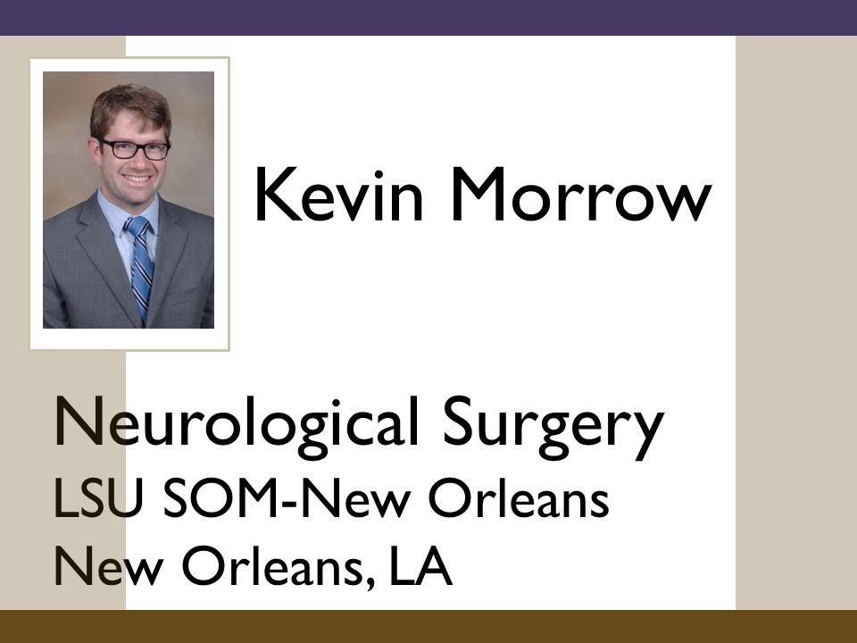Kevin Morrow Neurological Surgery LSU SOM-New Orleans New Orleans, LA
