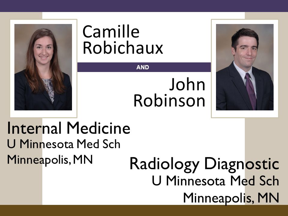 AND Internal Medicine U Minnesota Med Sch Minneapolis, MN Camille Robichaux John Robinson Radiology Diagnostic U Minnesota Med Sch Minneapolis, MN