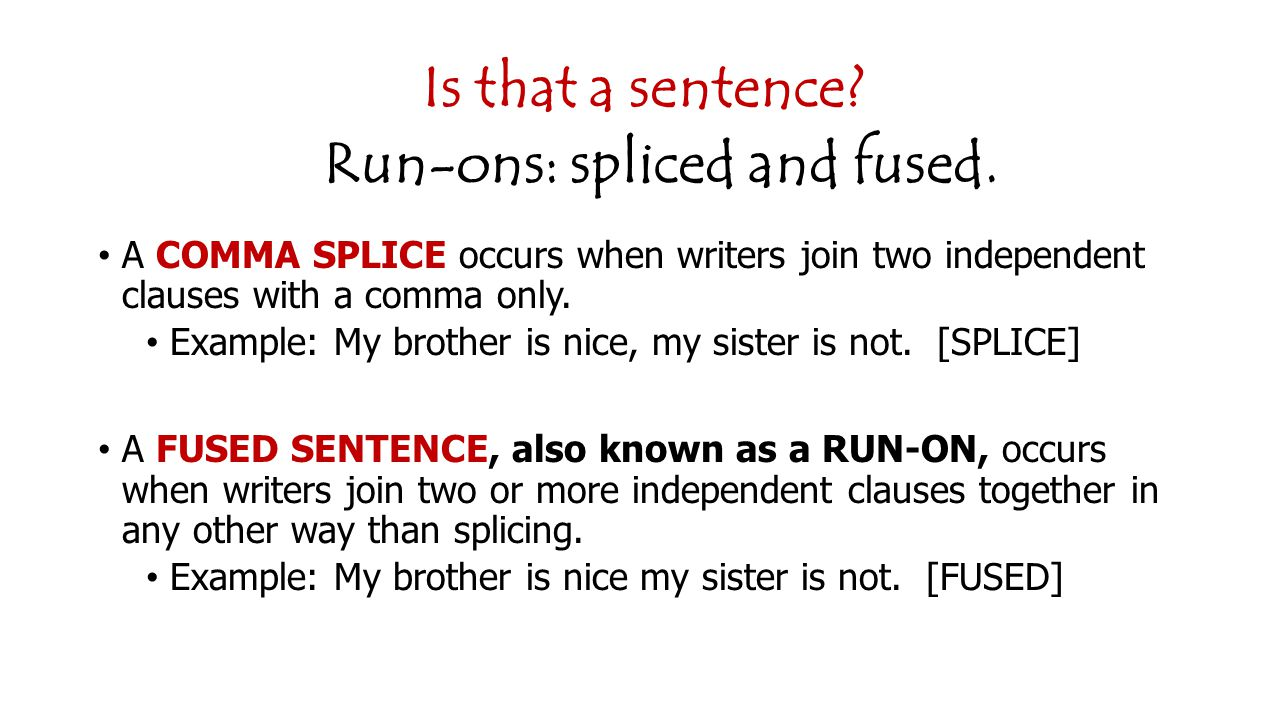 Is that a sentence.Run-ons: spliced and fused.