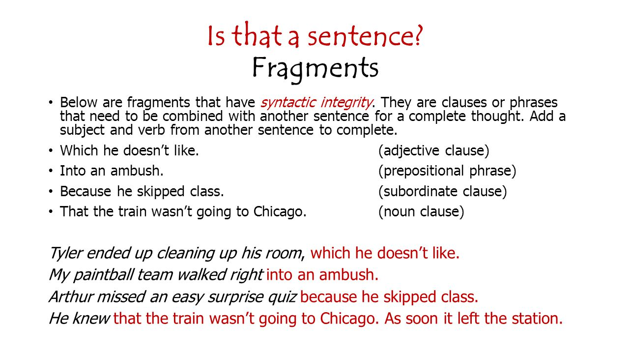 Is that a sentence.Fragments Below are fragments that have syntactic integrity.