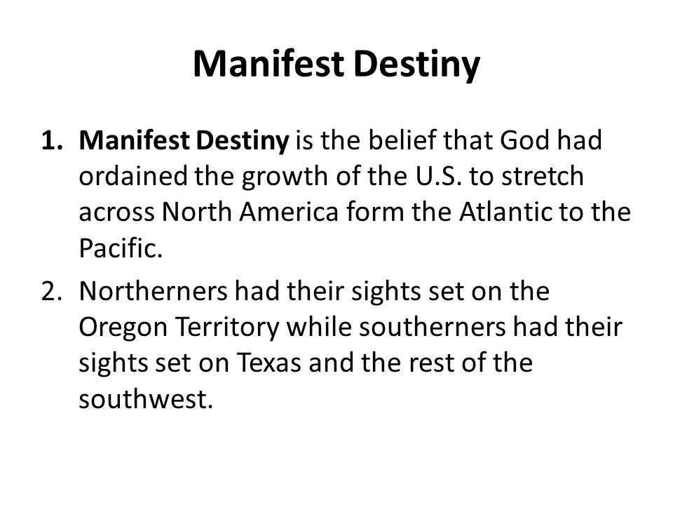 Manifest Destiny 1.Manifest Destiny is the belief that God had ordained the growth of the U.S.