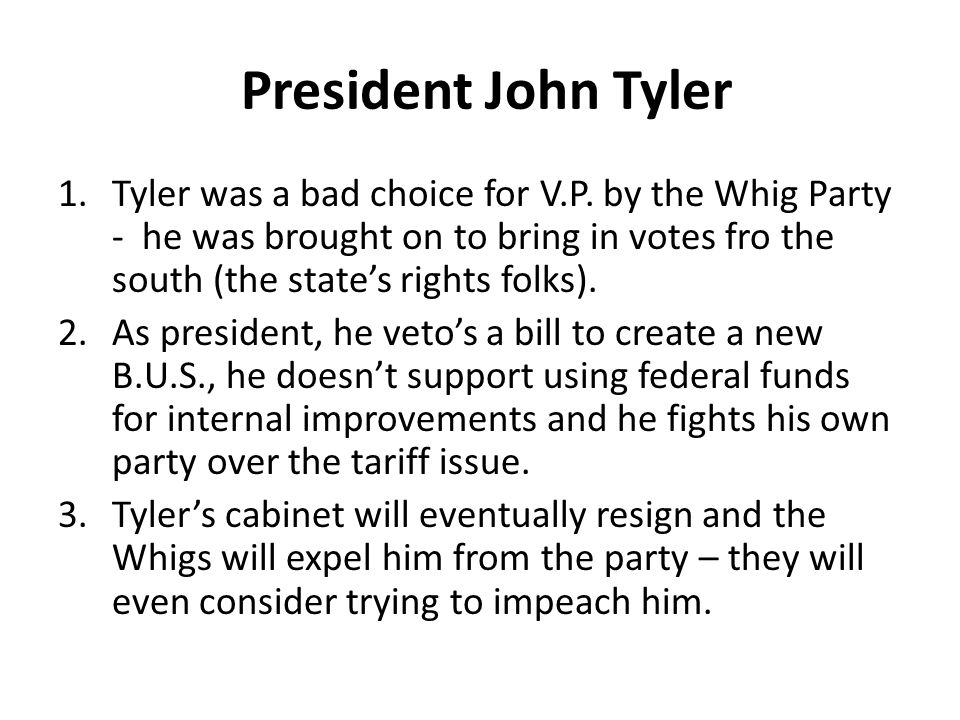President John Tyler 1.Tyler was a bad choice for V.P.