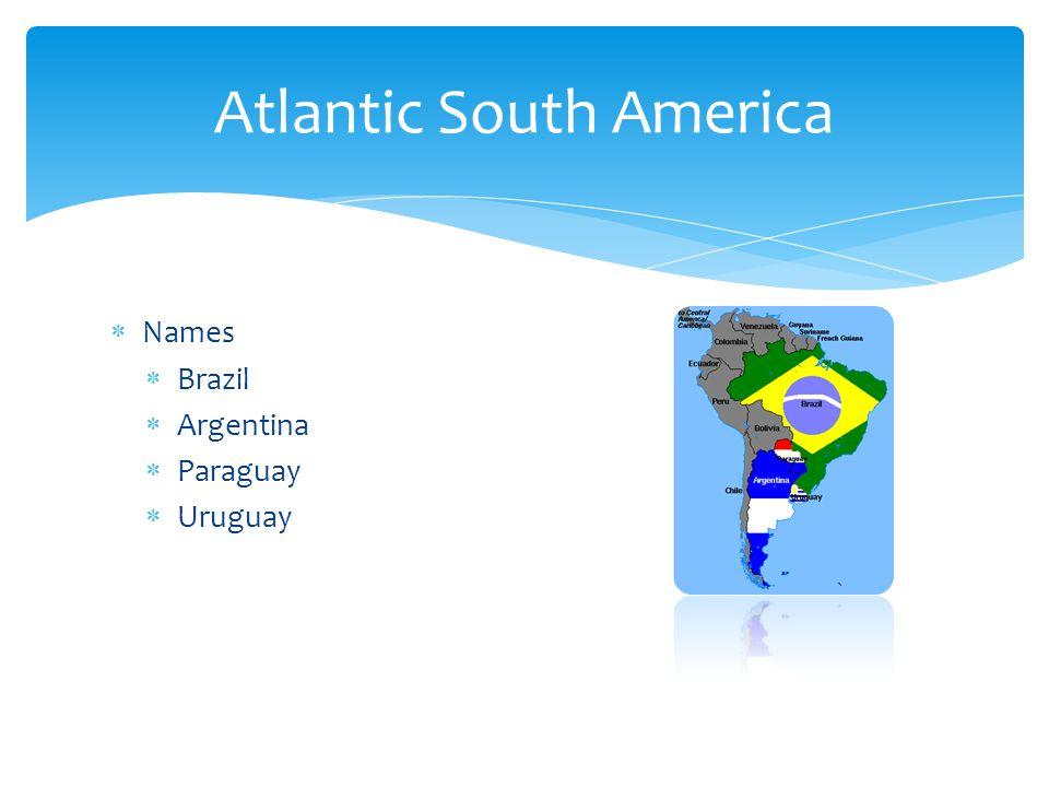  Names  Brazil  Argentina  Paraguay  Uruguay Atlantic South America