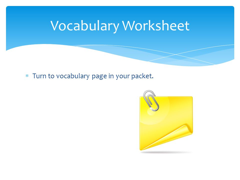  Turn to vocabulary page in your packet. Vocabulary Worksheet