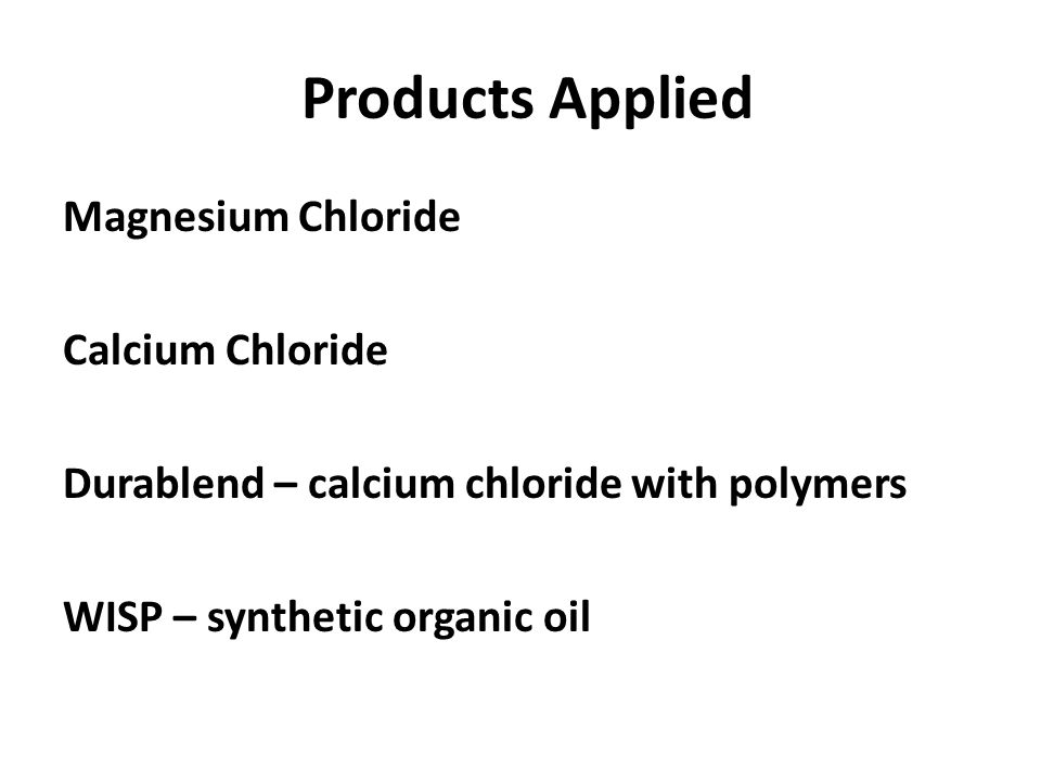 Products Applied Magnesium Chloride Calcium Chloride Durablend – calcium chloride with polymers WISP – synthetic organic oil